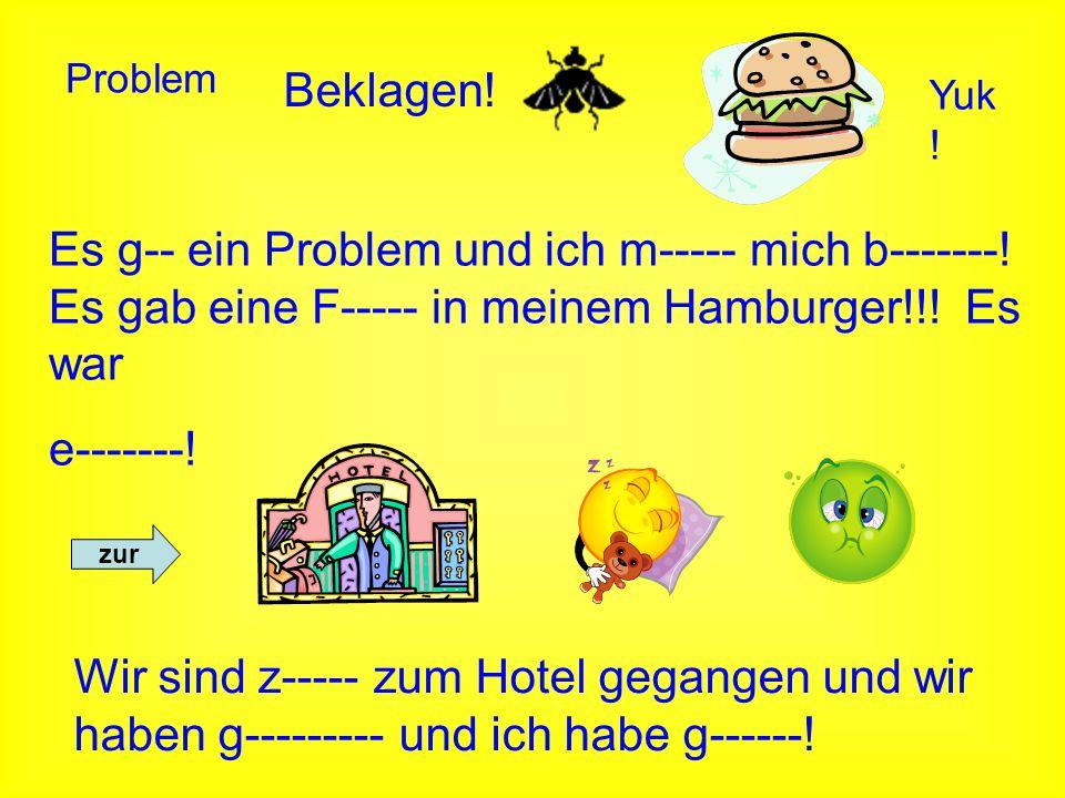 Problem Beklagen! Yuk! Es g-- ein Problem und ich m----- mich b-------! Es gab eine F----- in meinem Hamburger!!! Es war.