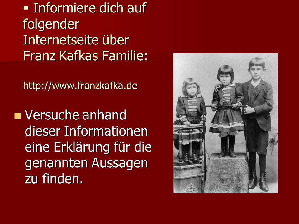Informiere dich auf folgender Internetseite über Franz Kafkas Familie: http://www.franzkafka.de
