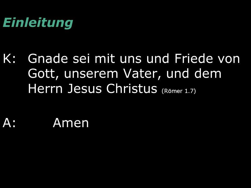 Einleitung K: Gnade sei mit uns und Friede von Gott, unserem Vater, und dem Herrn Jesus Christus (Römer 1.7)