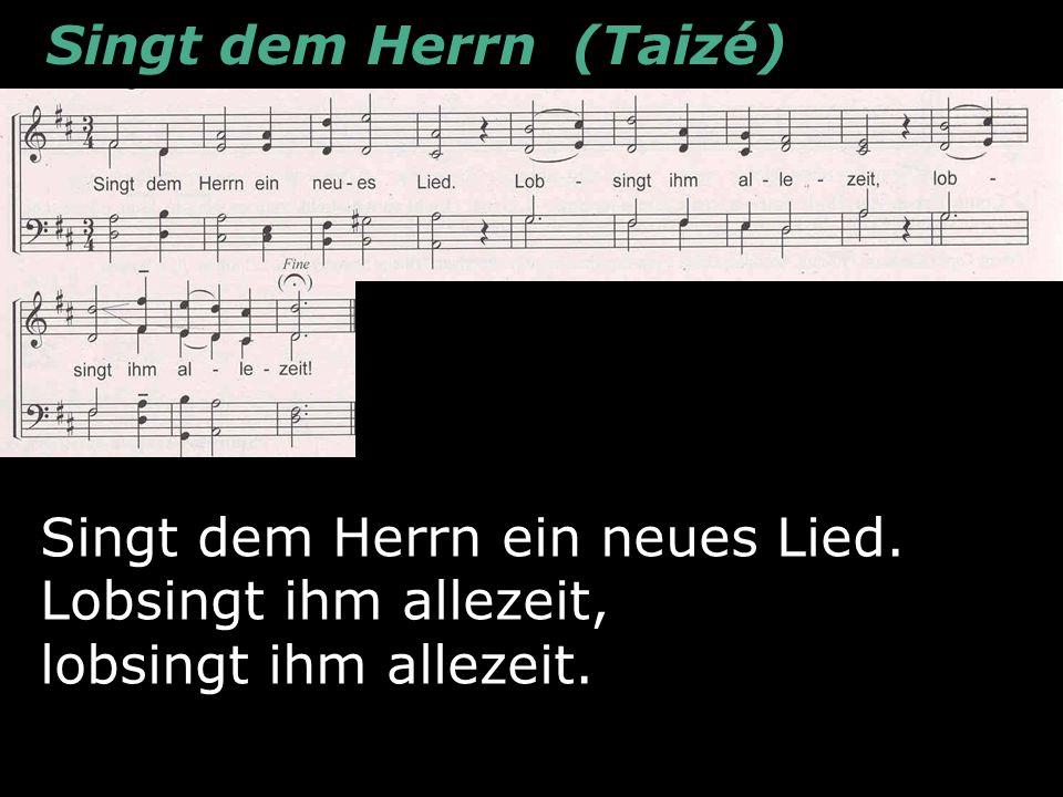 Singt dem Herrn ein neues Lied (Taizé 24) Ps.96,1