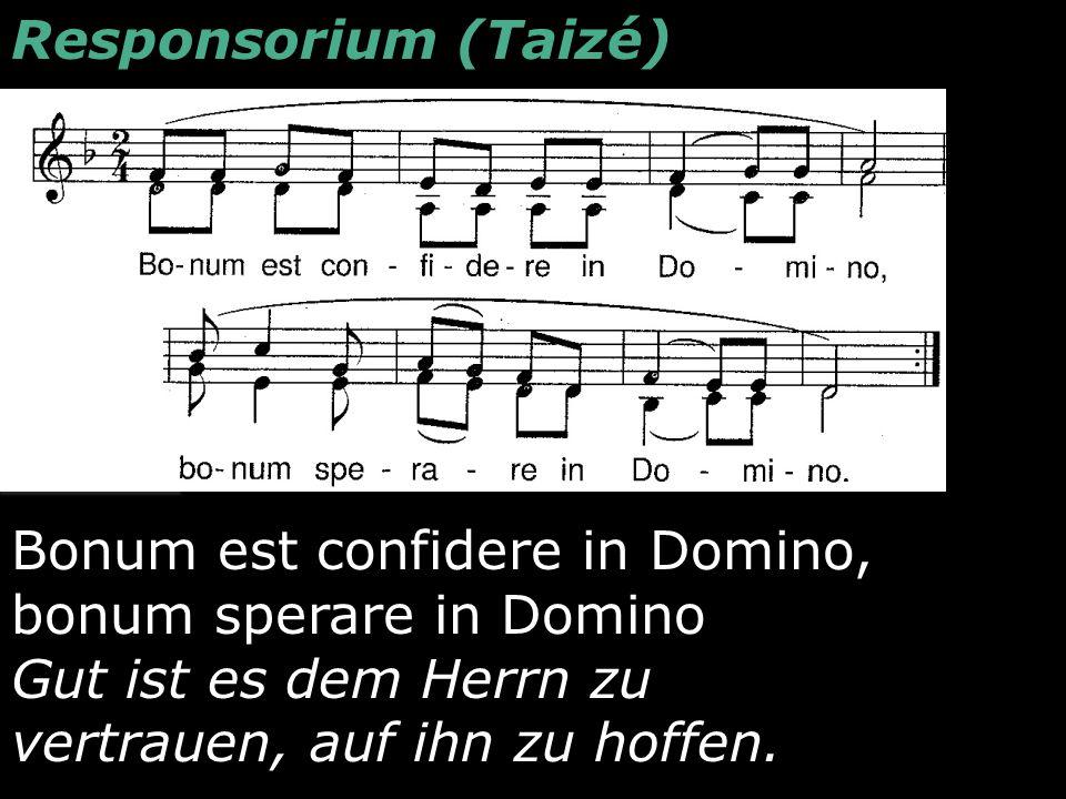 Responsorium (Taizé) Bonum est confidere in Domino, bonum sperare in Domino.