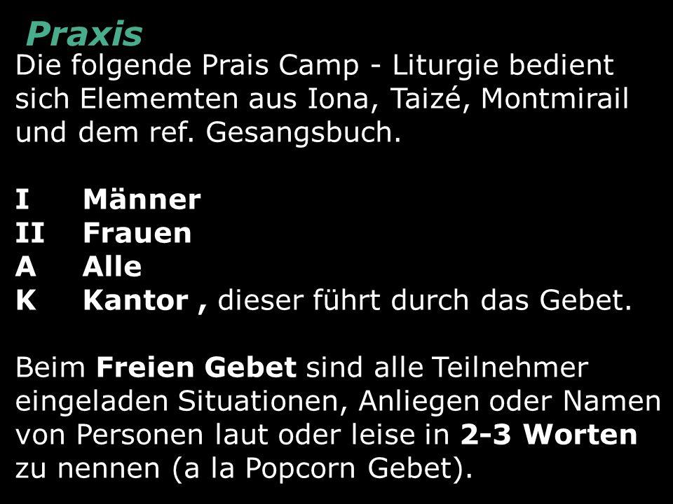 Praxis Die folgende Prais Camp - Liturgie bedient sich Elememten aus Iona, Taizé, Montmirail und dem ref. Gesangsbuch.