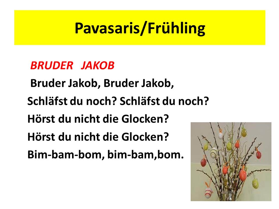 Pavasaris/Frühling BRUDER JAKOB Bruder Jakob, Bruder Jakob,