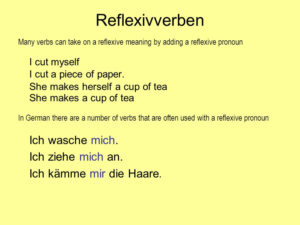 Reflexivverben I cut a piece of paper. Ich ziehe mich an.