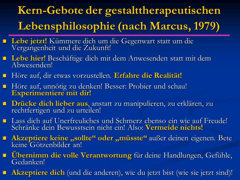 08.04.2017 Kern-Gebote der gestalttherapeutischen Lebensphilosophie (nach Marcus, 1979)