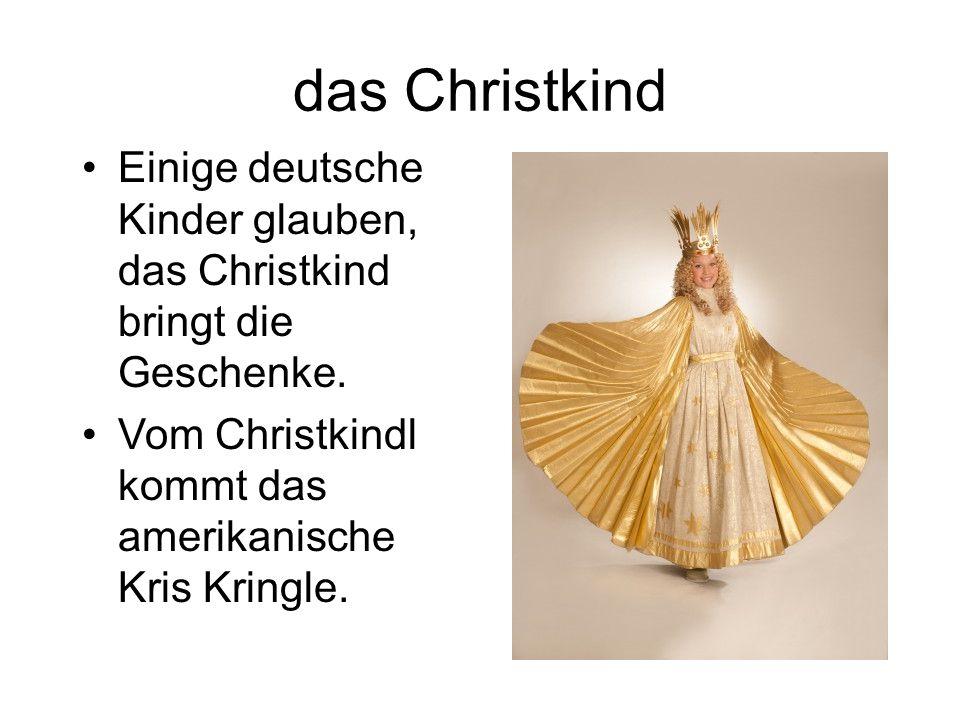 das Christkind Einige deutsche Kinder glauben, das Christkind bringt die Geschenke.