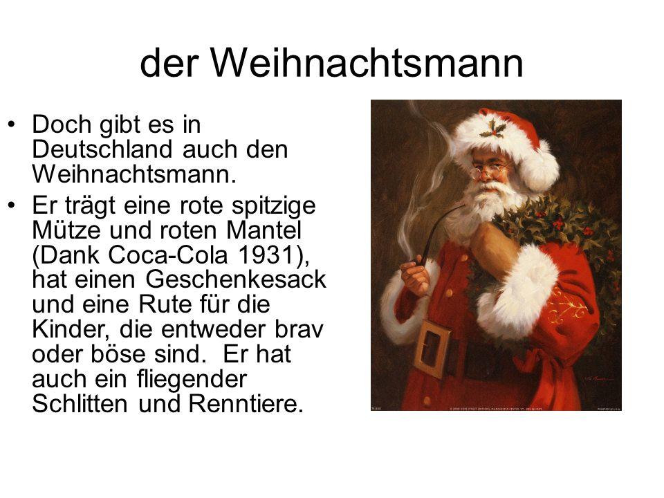 der Weihnachtsmann Doch gibt es in Deutschland auch den Weihnachtsmann.