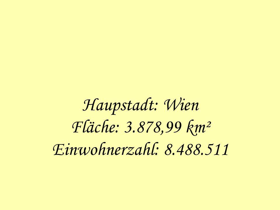 Haupstadt: Wien Fläche: 3.878,99 km² Einwohnerzahl: 8.488.511