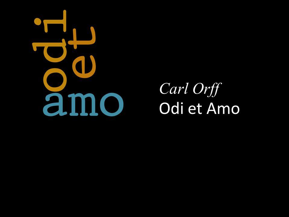 Carl Orff Odi et Amo