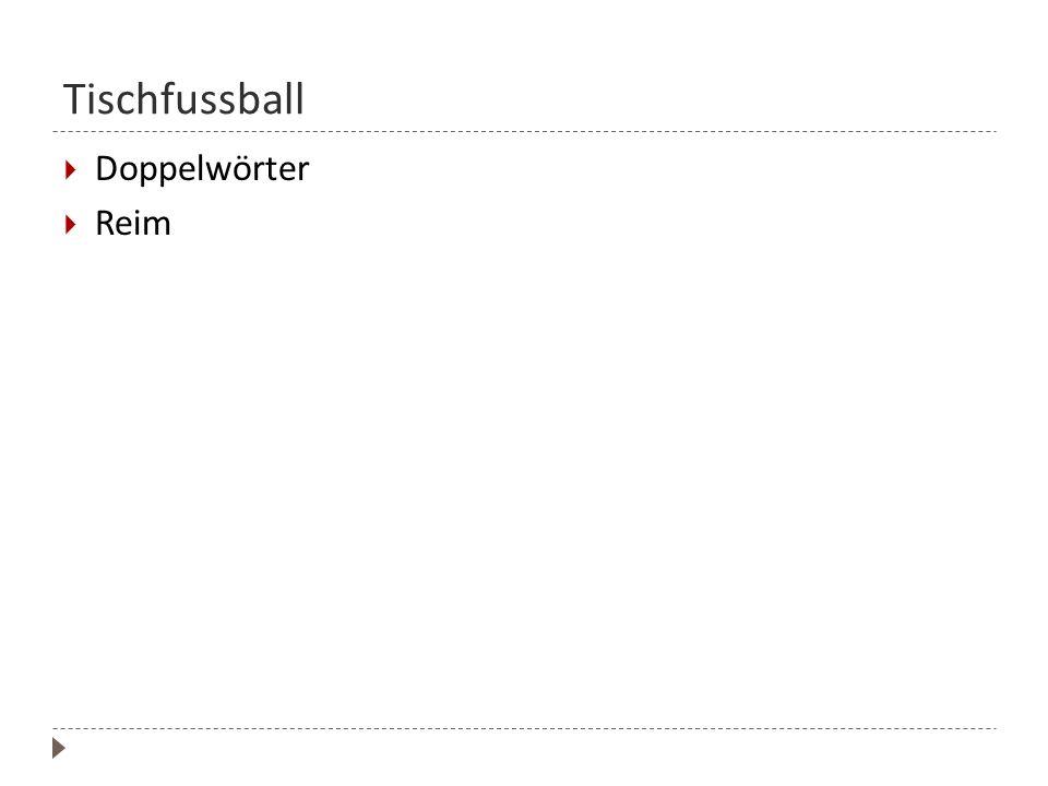 Tischfussball Doppelwörter Reim