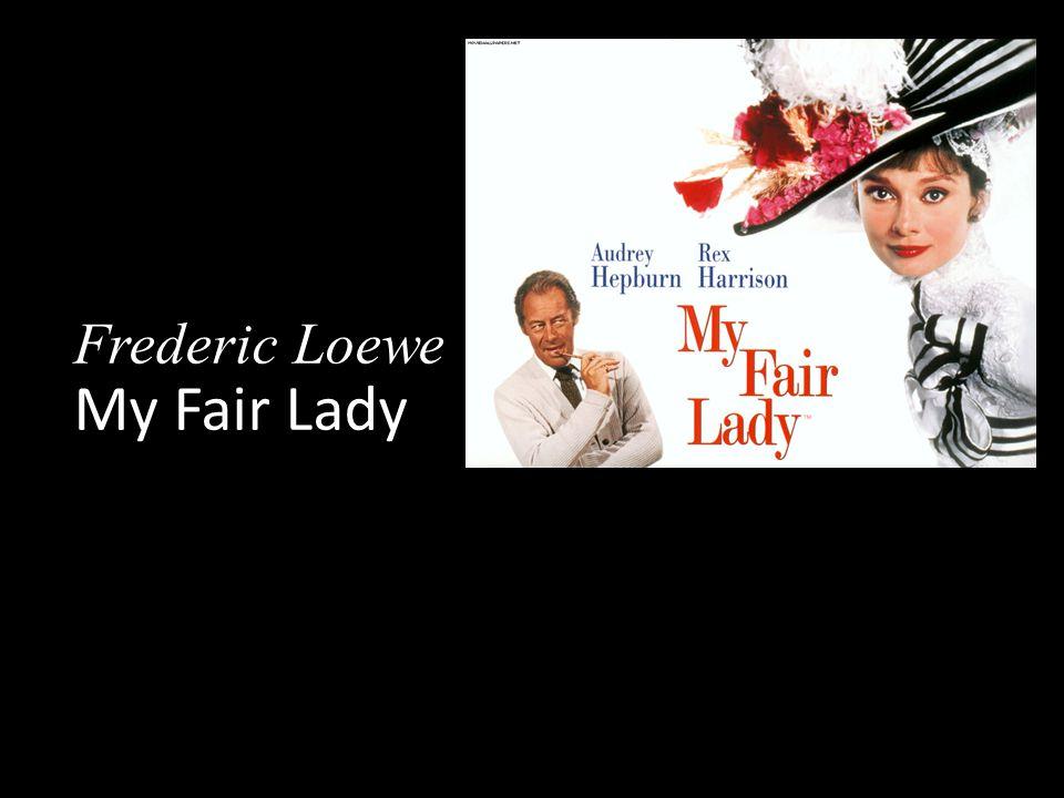 Frederic Loewe My Fair Lady