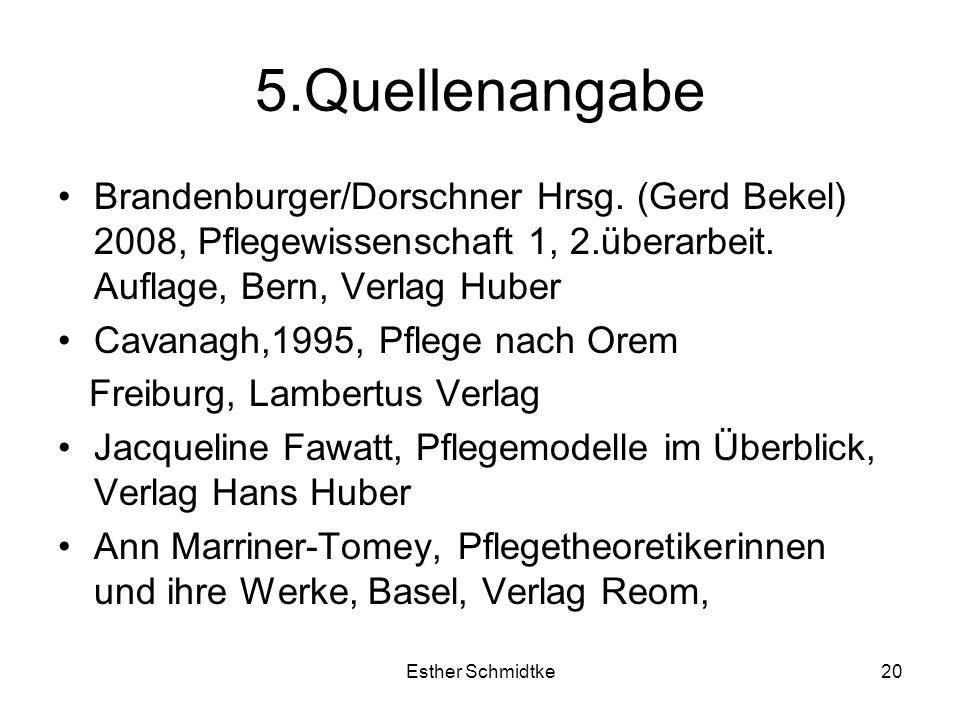 5.Quellenangabe Brandenburger/Dorschner Hrsg. (Gerd Bekel) 2008, Pflegewissenschaft 1, 2.überarbeit. Auflage, Bern, Verlag Huber.
