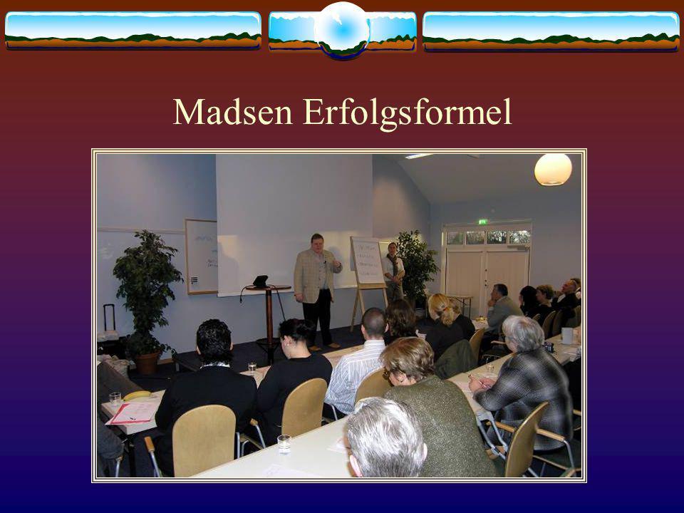 Madsen Erfolgsformel Ihre Philosophie: