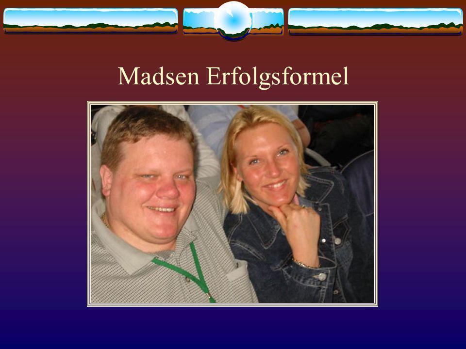 Madsen Erfolgsformel Die wichtigsten Dinge in ihrem Leben sind nicht materieller Art. Für sie zählt: