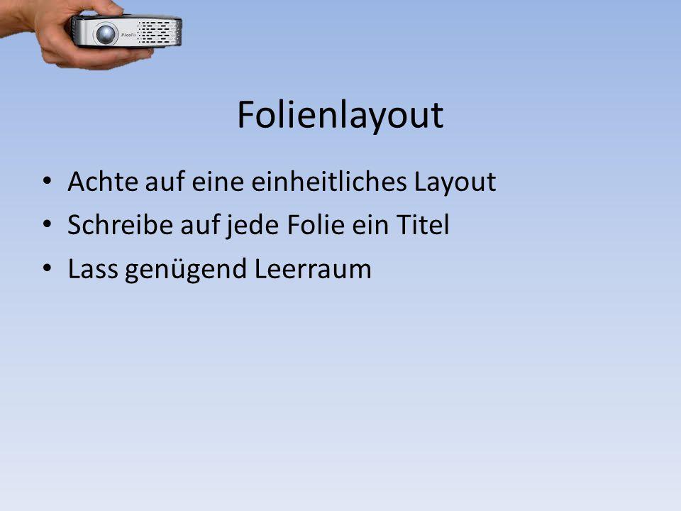 Folienlayout Achte auf eine einheitliches Layout