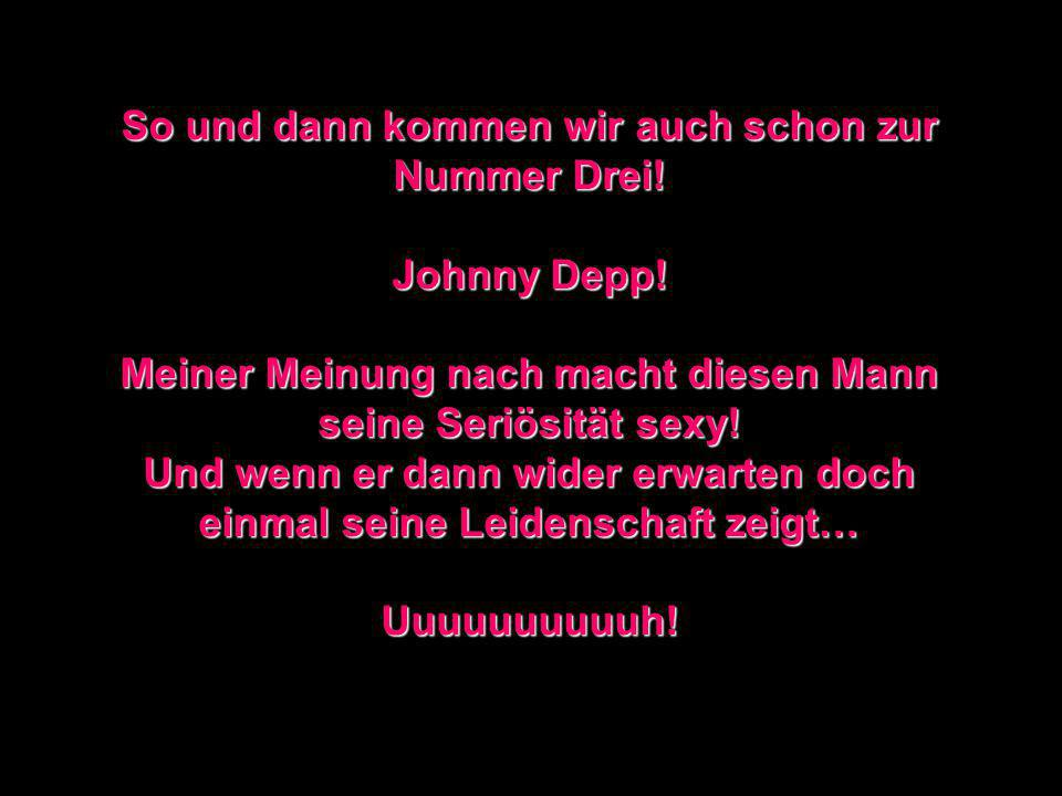So und dann kommen wir auch schon zur Nummer Drei. Johnny Depp