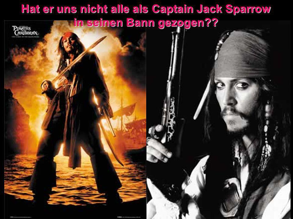 Hat er uns nicht alle als Captain Jack Sparrow in seinen Bann gezogen
