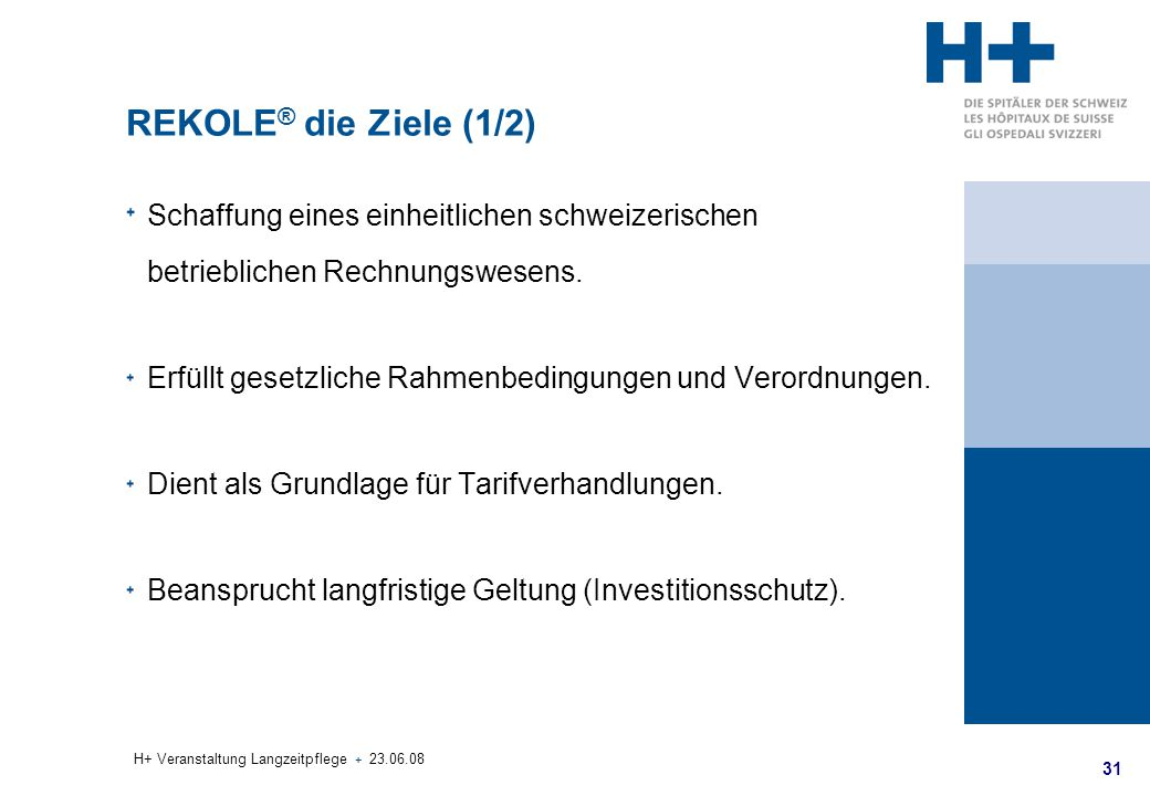 REKOLE® die Ziele (1/2) Schaffung eines einheitlichen schweizerischen betrieblichen Rechnungswesens.
