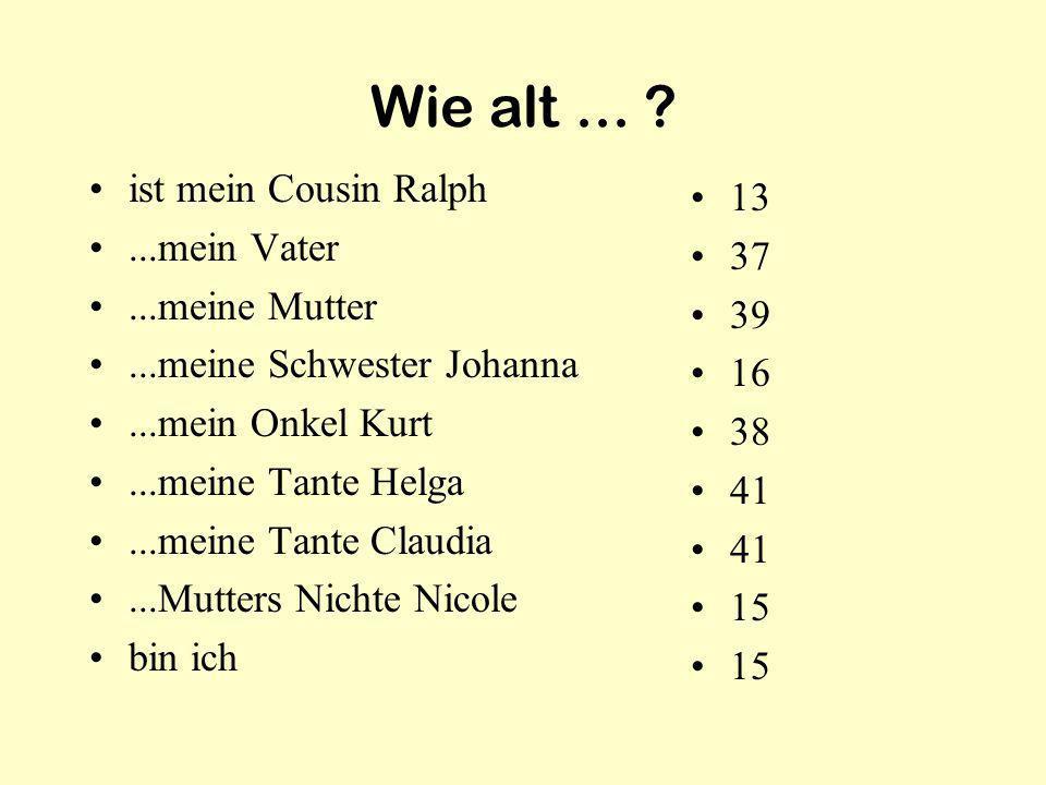 Wie alt ... ist mein Cousin Ralph 13 ...mein Vater 37
