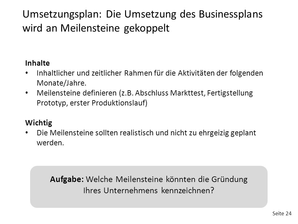Umsetzungsplan: Die Umsetzung des Businessplans wird an Meilensteine gekoppelt