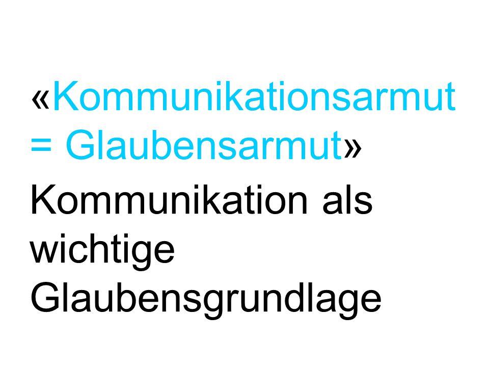 «Kommunikationsarmut = Glaubensarmut»