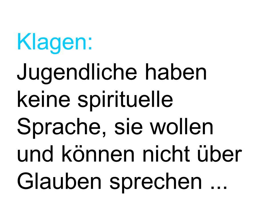 Klagen: Jugendliche haben keine spirituelle Sprache, sie wollen und können nicht über Glauben sprechen ...