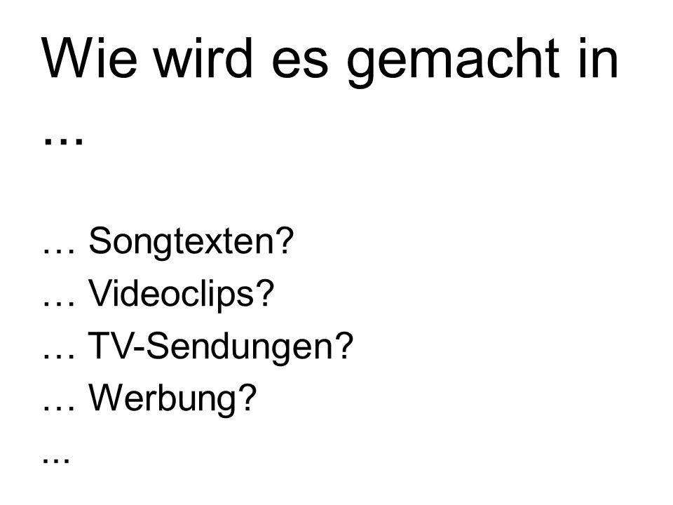 Wie wird es gemacht in ... … Songtexten … Videoclips … TV-Sendungen
