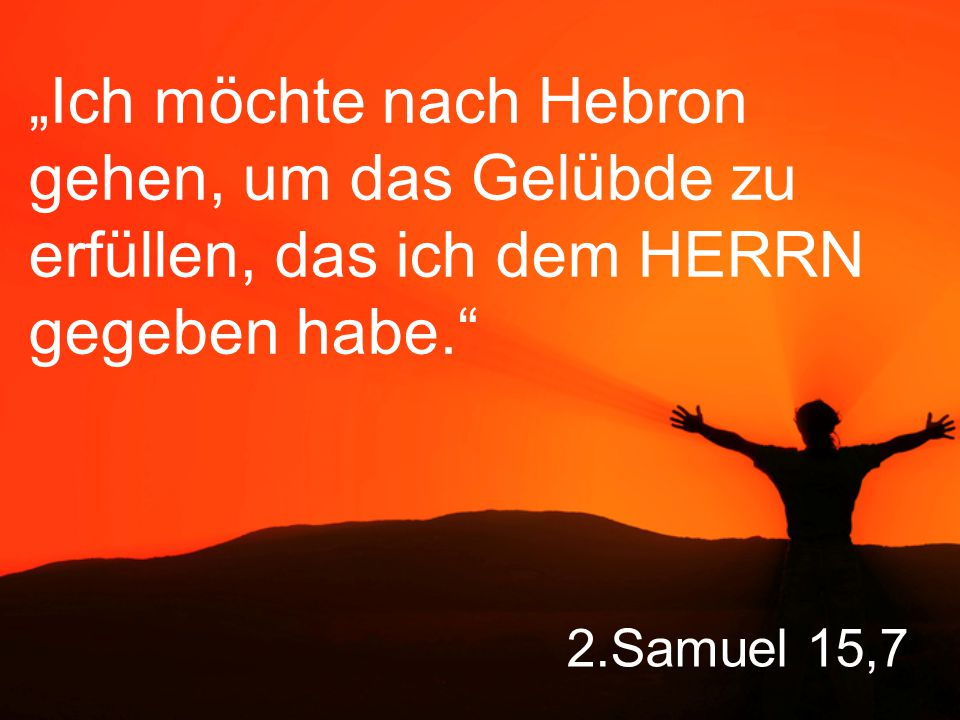 """""""Ich möchte nach Hebron gehen, um das Gelübde zu erfüllen, das ich dem HERRN gegeben habe."""