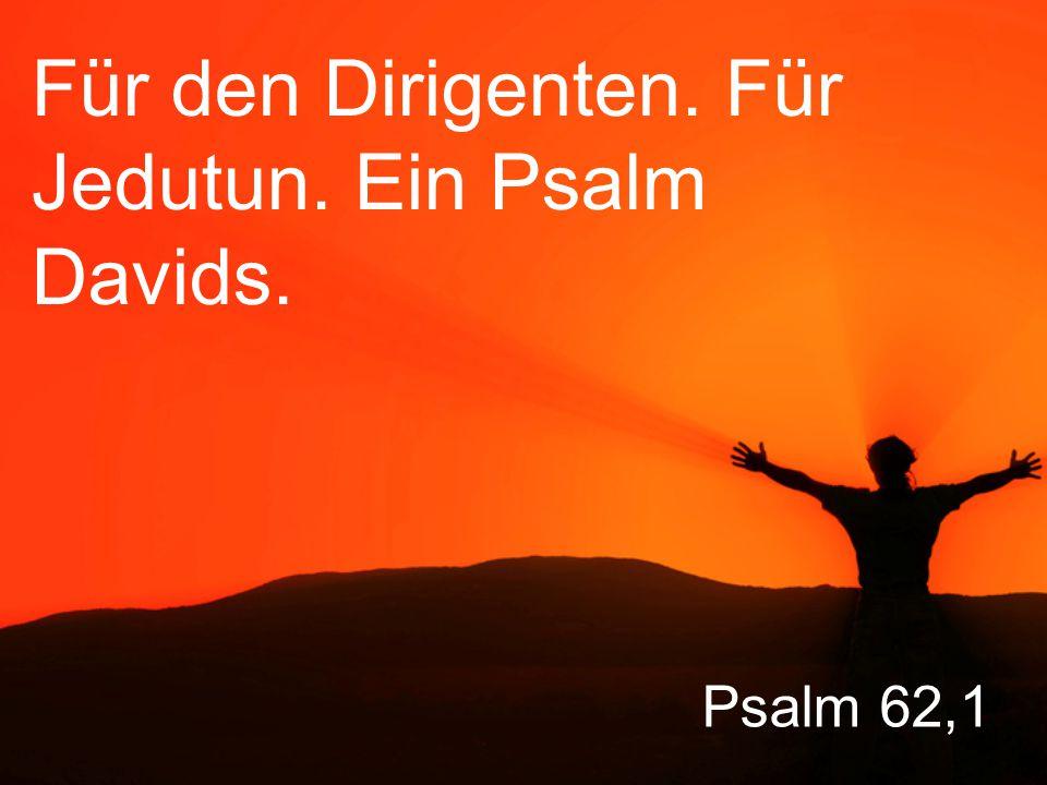 Für den Dirigenten. Für Jedutun. Ein Psalm Davids.