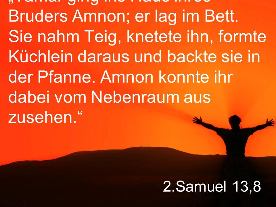 """""""Tamar ging ins Haus ihres Bruders Amnon; er lag im Bett"""