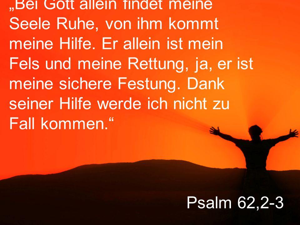 """""""Bei Gott allein findet meine Seele Ruhe, von ihm kommt meine Hilfe"""