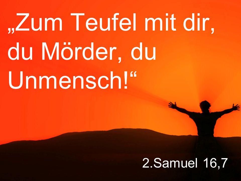 """""""Zum Teufel mit dir, du Mörder, du Unmensch!"""