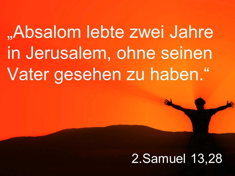 """""""Absalom lebte zwei Jahre in Jerusalem, ohne seinen Vater gesehen zu haben."""