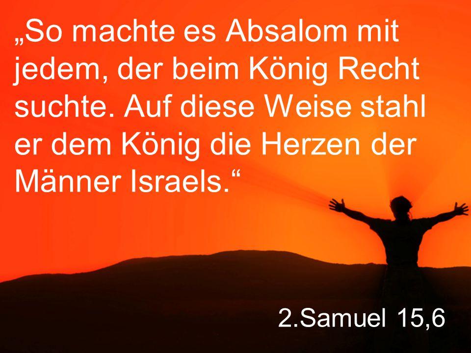 """""""So machte es Absalom mit jedem, der beim König Recht suchte"""
