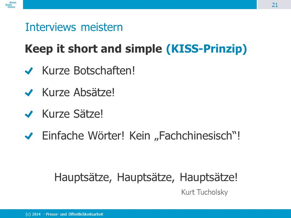 Keep it short and simple (KISS-Prinzip) Kurze Botschaften!