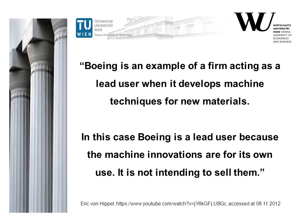 Boeing is an example of a firm acting as a lead user when it develops machine techniques for new materials. In this case Boeing is a lead user because the machine innovations are for its own use. It is not intending to sell them.