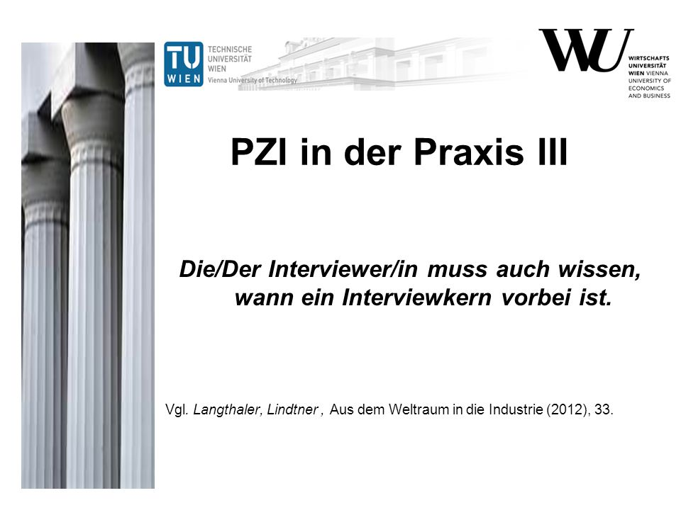PZI in der Praxis III Die/Der Interviewer/in muss auch wissen, wann ein Interviewkern vorbei ist.