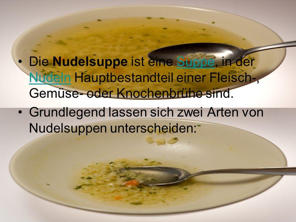 Die Nudelsuppe ist eine Suppe, in der Nudeln Hauptbestandteil einer Fleisch-, Gemüse- oder Knochenbrühe sind.