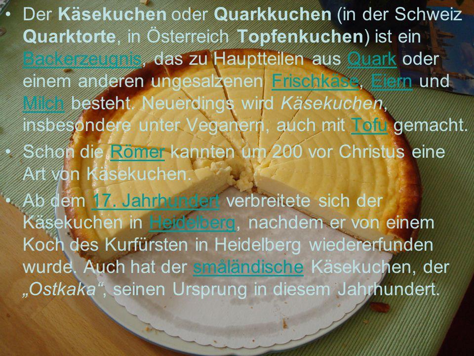 Der Käsekuchen oder Quarkkuchen (in der Schweiz Quarktorte, in Österreich Topfenkuchen) ist ein Backerzeugnis, das zu Hauptteilen aus Quark oder einem anderen ungesalzenen Frischkäse, Eiern und Milch besteht. Neuerdings wird Käsekuchen, insbesondere unter Veganern, auch mit Tofu gemacht.