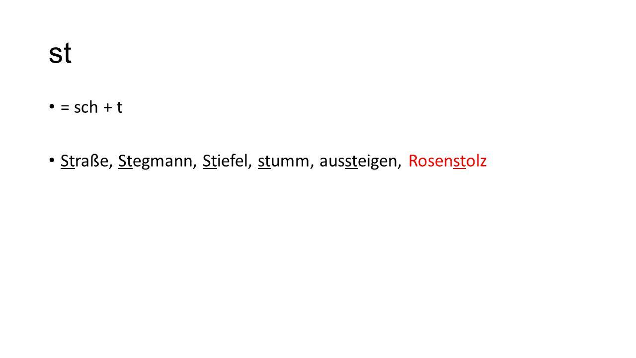 st = sch + t Straße, Stegmann, Stiefel, stumm, aussteigen, Rosenstolz