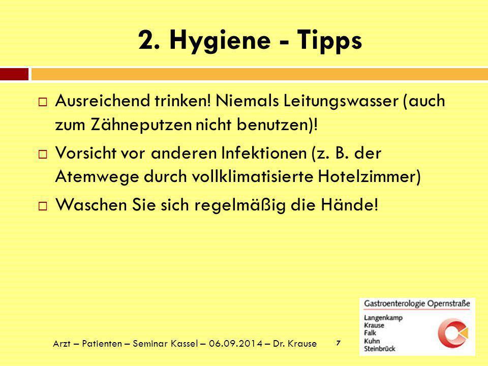 2. Hygiene - Tipps Ausreichend trinken! Niemals Leitungswasser (auch zum Zähneputzen nicht benutzen)!