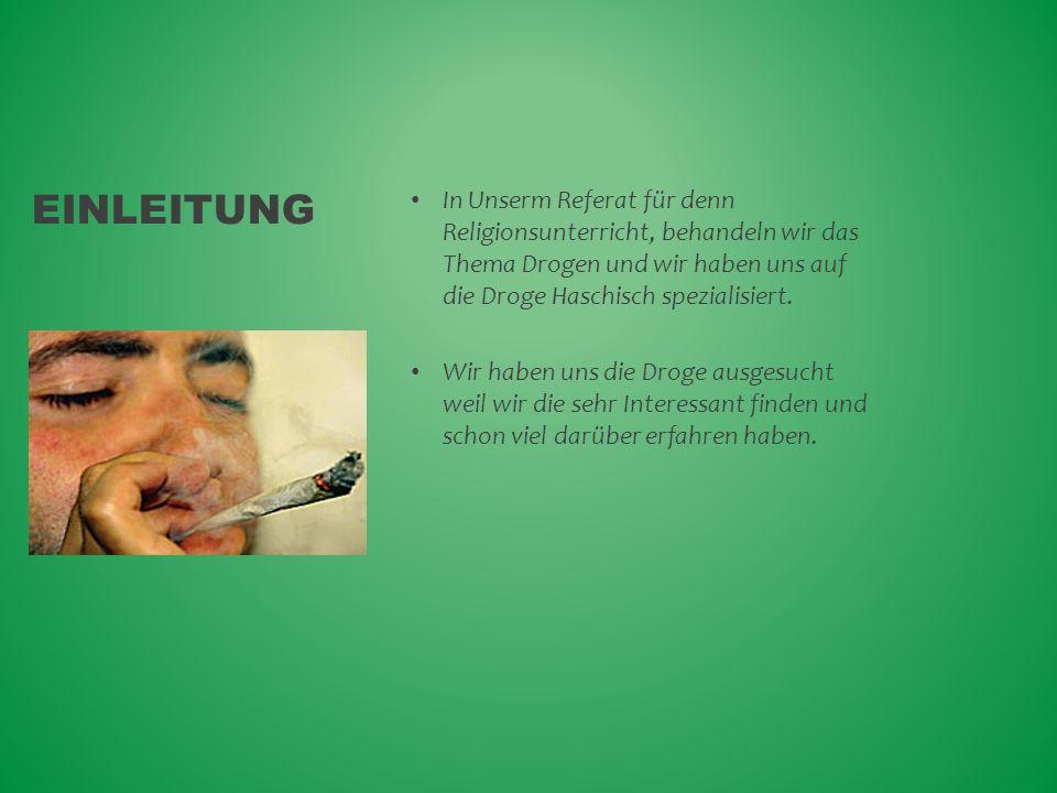 Einleitung In Unserm Referat für denn Religionsunterricht, behandeln wir das Thema Drogen und wir haben uns auf die Droge Haschisch spezialisiert.