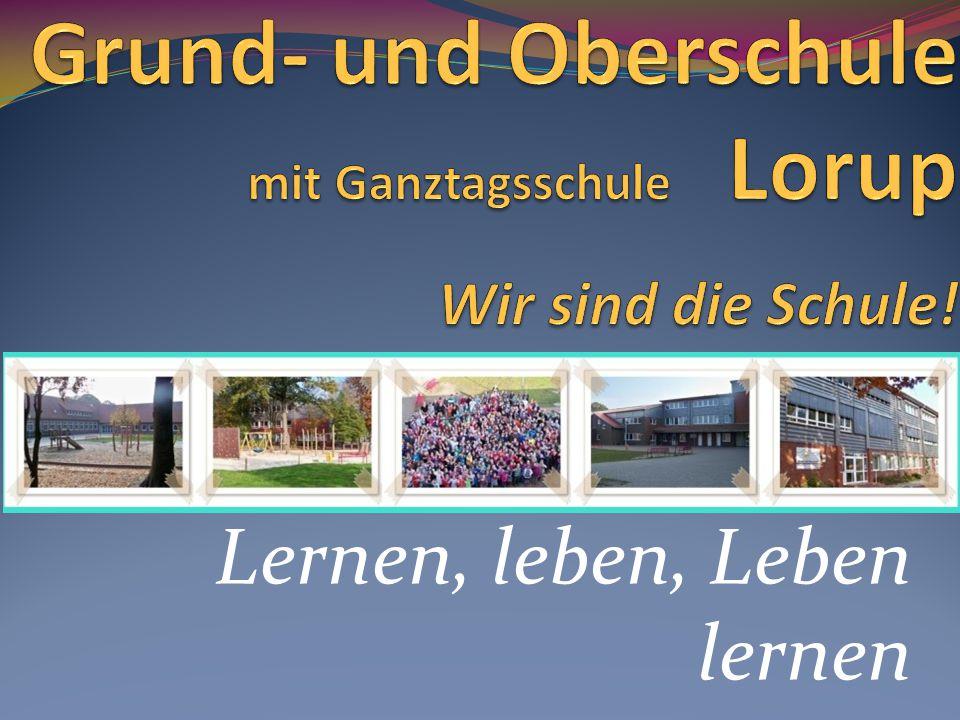 Grund- und Oberschule mit Ganztagsschule Lorup Wir sind die Schule!