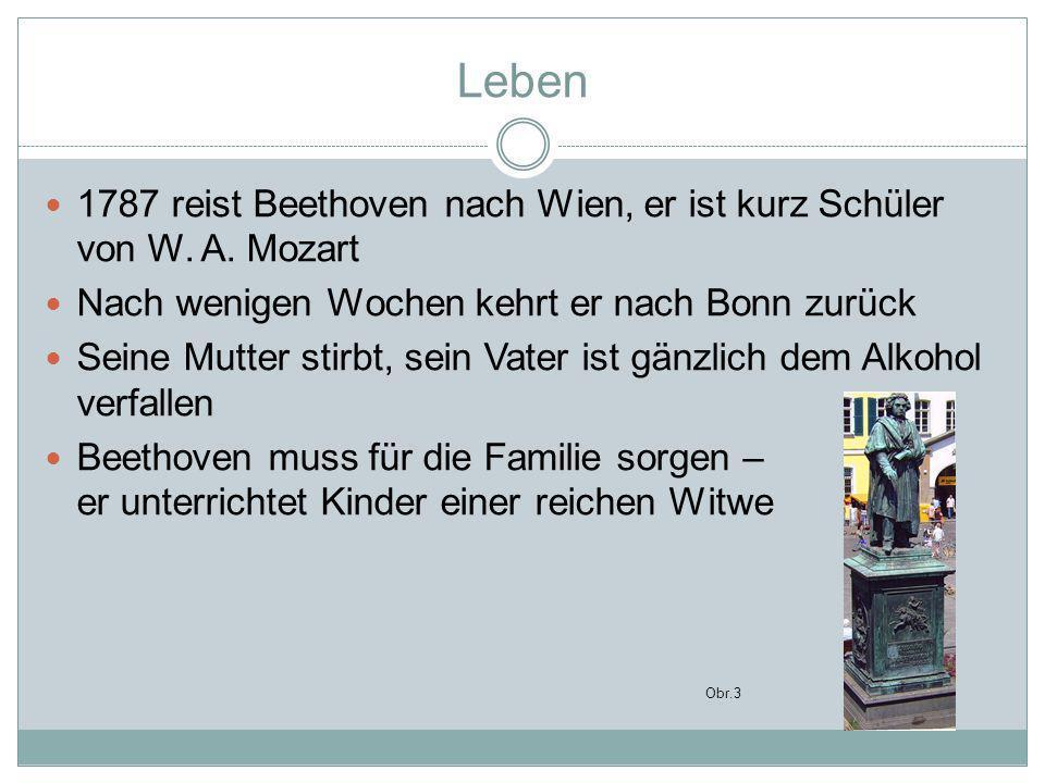 Leben 1787 reist Beethoven nach Wien, er ist kurz Schüler von W. A. Mozart. Nach wenigen Wochen kehrt er nach Bonn zurück.