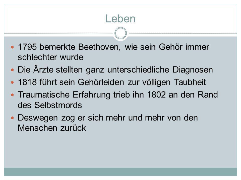 Leben 1795 bemerkte Beethoven, wie sein Gehör immer schlechter wurde