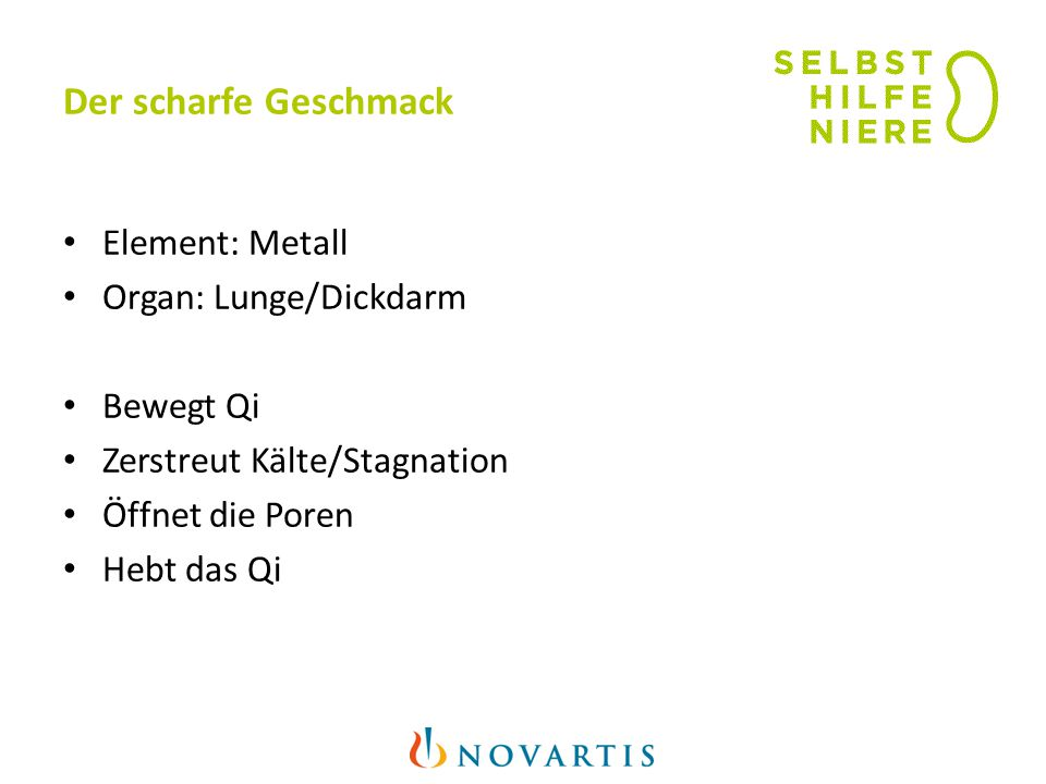 Der scharfe Geschmack Element: Metall Organ: Lunge/Dickdarm Bewegt Qi