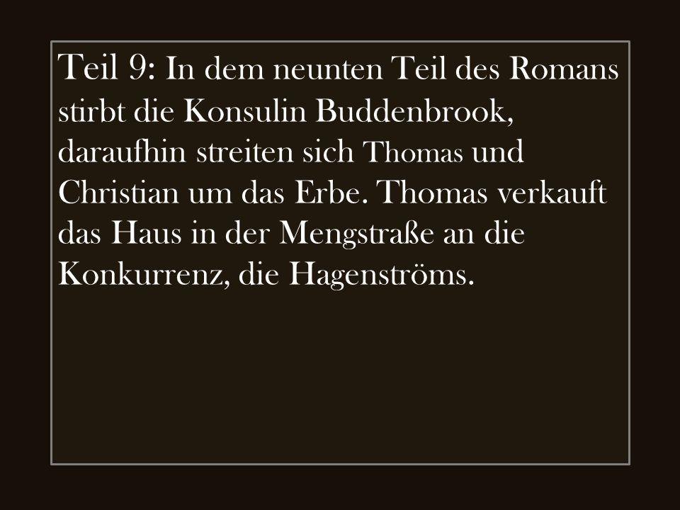 Teil 9: In dem neunten Teil des Romans stirbt die Konsulin Buddenbrook, daraufhin streiten sich Thomas und Christian um das Erbe.