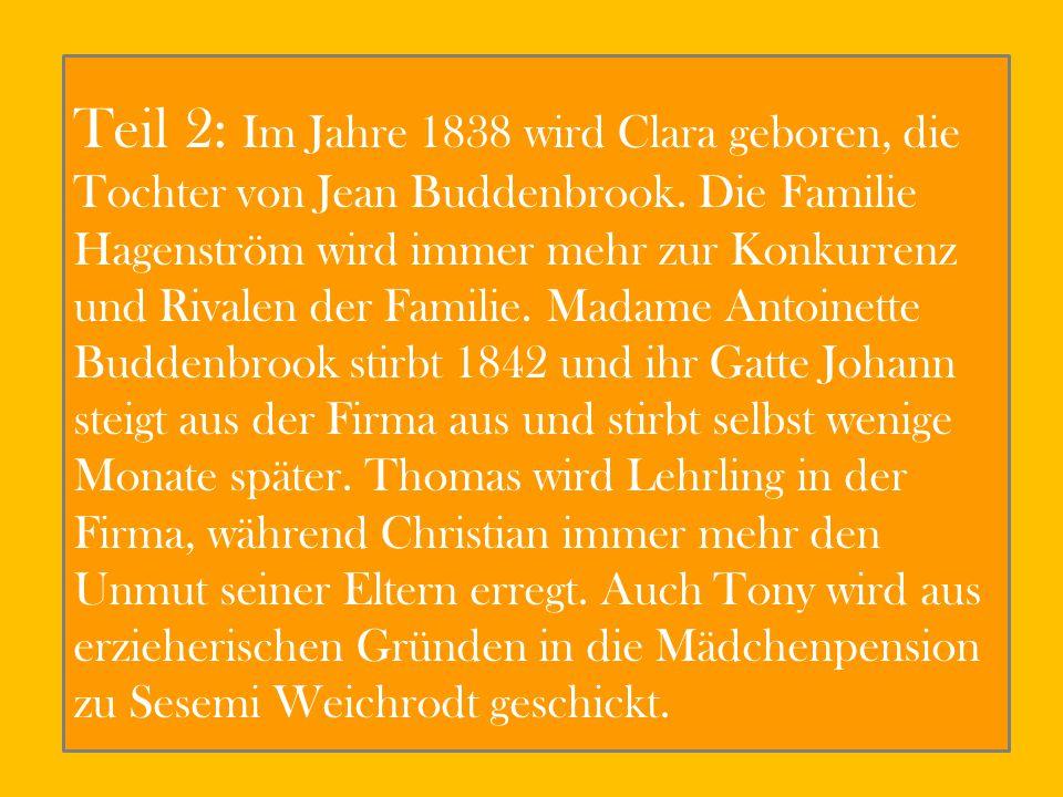 Teil 2: Im Jahre 1838 wird Clara geboren, die Tochter von Jean Buddenbrook.