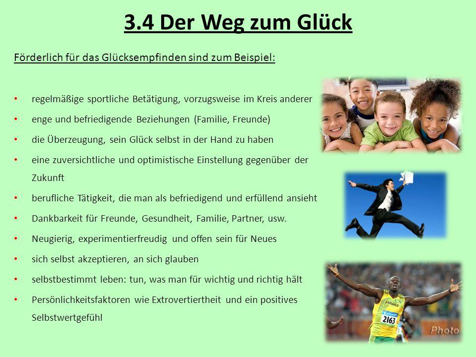 3.4 Der Weg zum Glück Förderlich für das Glücksempfinden sind zum Beispiel: regelmäßige sportliche Betätigung, vorzugsweise im Kreis anderer.