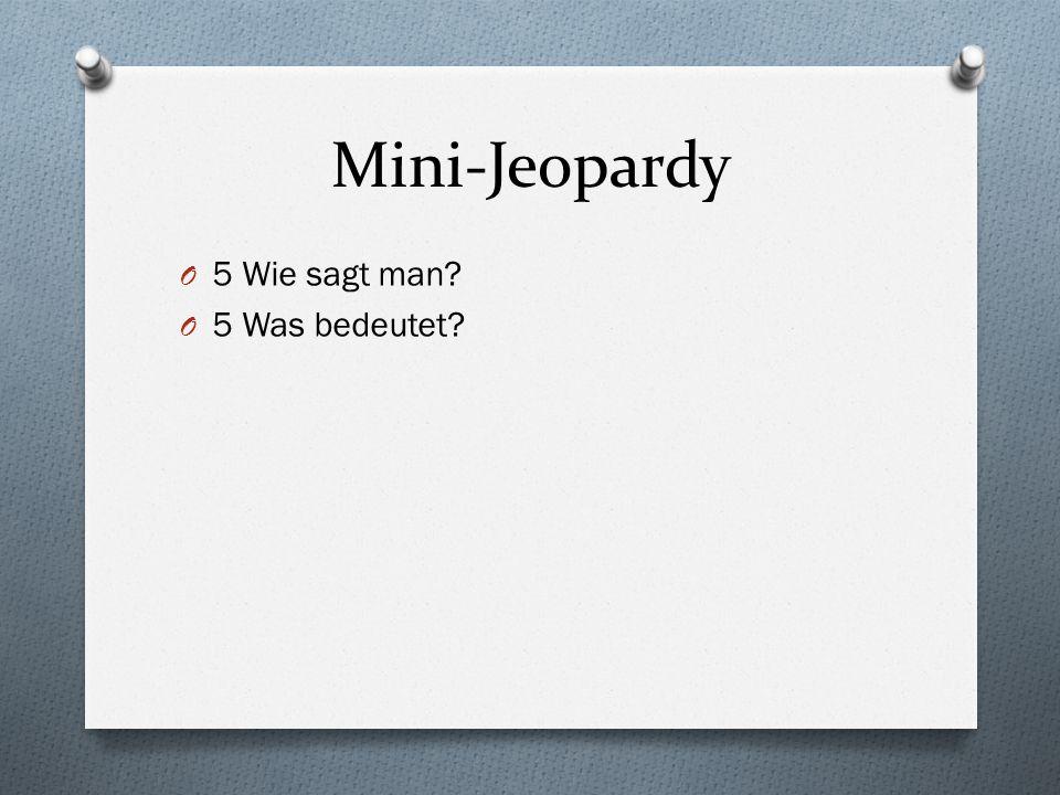 Mini-Jeopardy 5 Wie sagt man 5 Was bedeutet